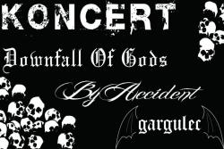 Koncert: Downfall Of Gods, By Accident, Gargulec