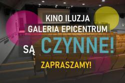 Galeria Epicentrum oraz Kino Iluzja są czynne!