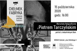 """Warsztaty fotograficzne """"Portret z industrialnym tłem""""- poprowadzi Piotr Tarczyński"""