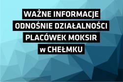 Ważne informacje odnośnie działalności placówek MOKSiR